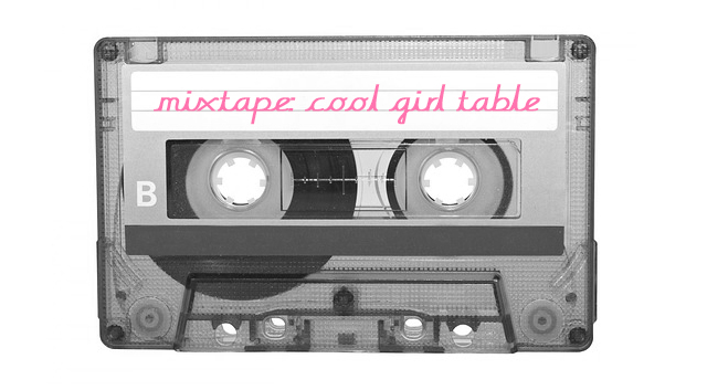 MIXTAPE MONDAY : COOL GIRL TABLE