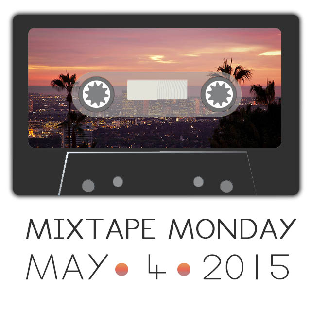 MIXTAPE MONDAY : 5/11/2015